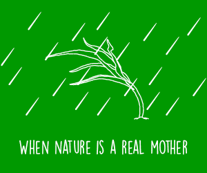 When Nature is a Real Mother